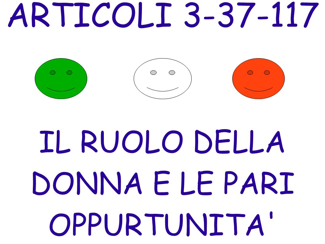 ARTICOLI 3-37-117 IL RUOLO DELLA DONNA E LE PARI OPPURTUNITA'