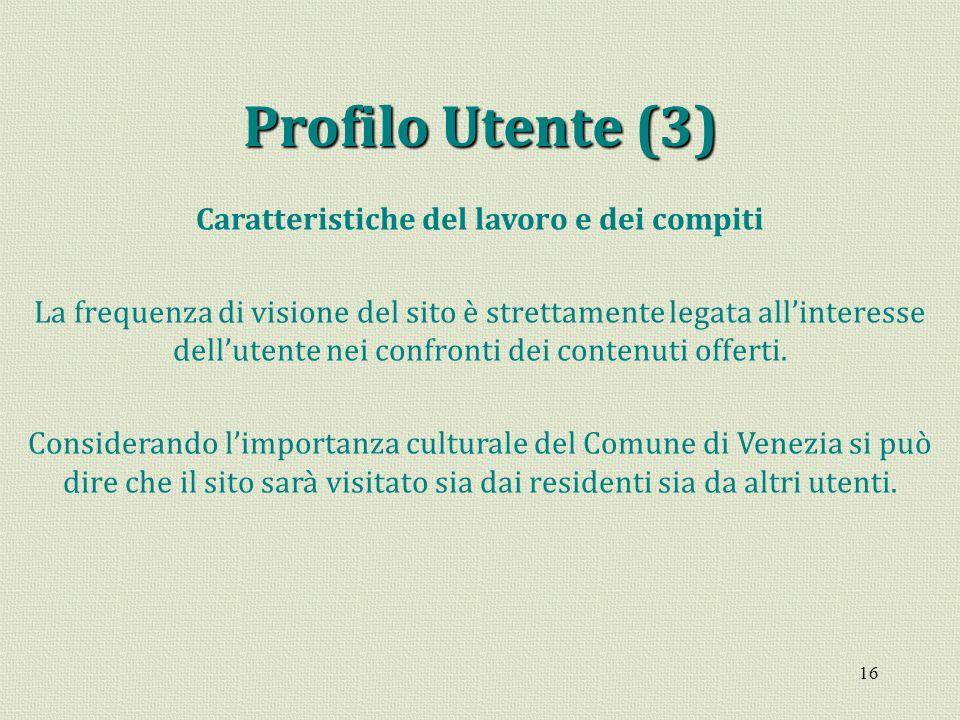 16 Profilo Utente (3) Caratteristiche del lavoro e dei compiti La frequenza di visione del sito è strettamente legata allinteresse dellutente nei conf