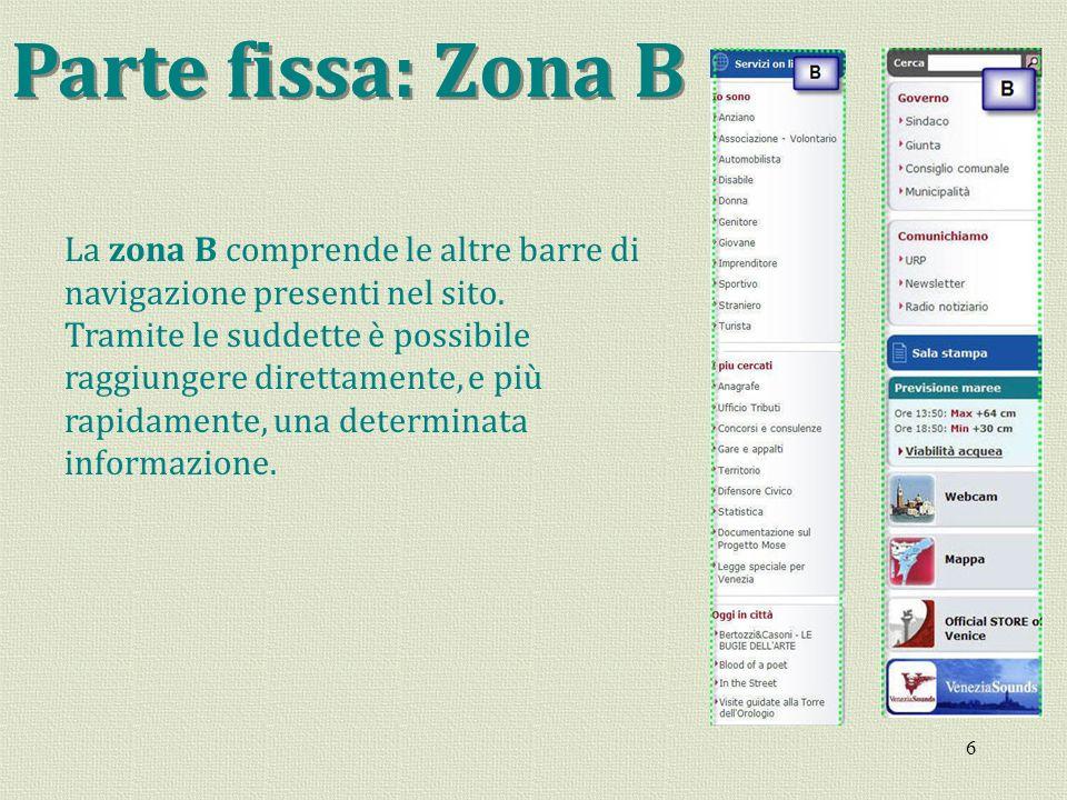 6 Parte fissa: Zona B La zona B comprende le altre barre di navigazione presenti nel sito. Tramite le suddette è possibile raggiungere direttamente, e