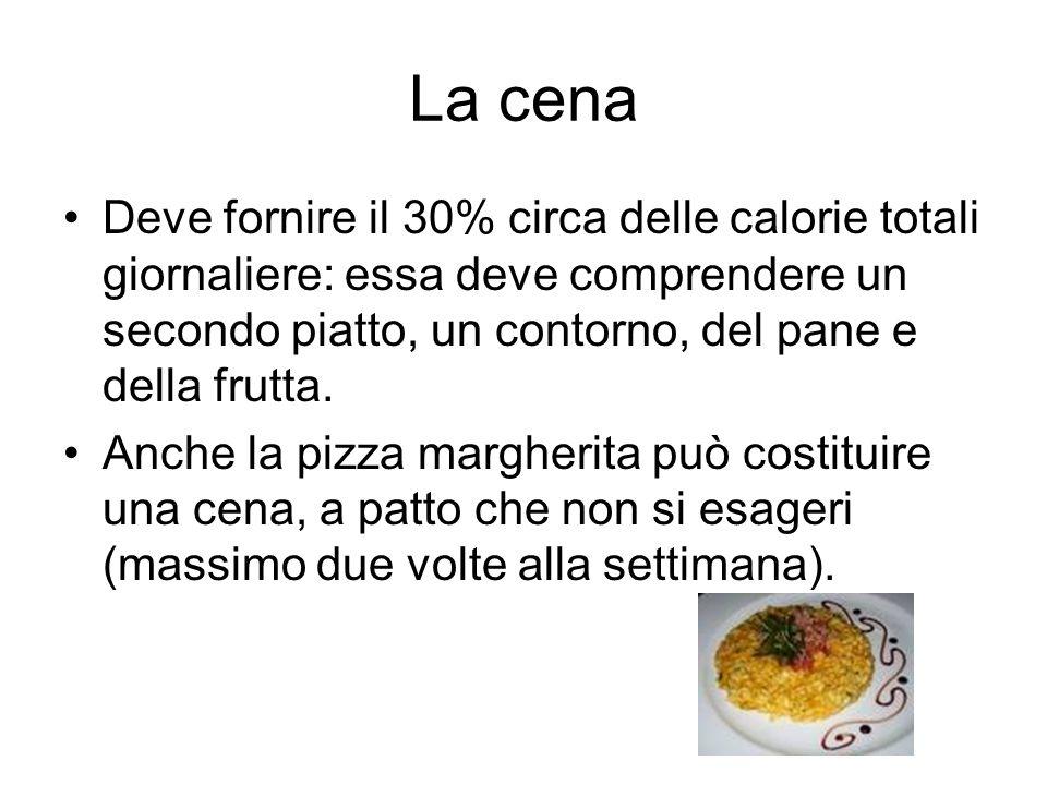 La cena Deve fornire il 30% circa delle calorie totali giornaliere: essa deve comprendere un secondo piatto, un contorno, del pane e della frutta. Anc
