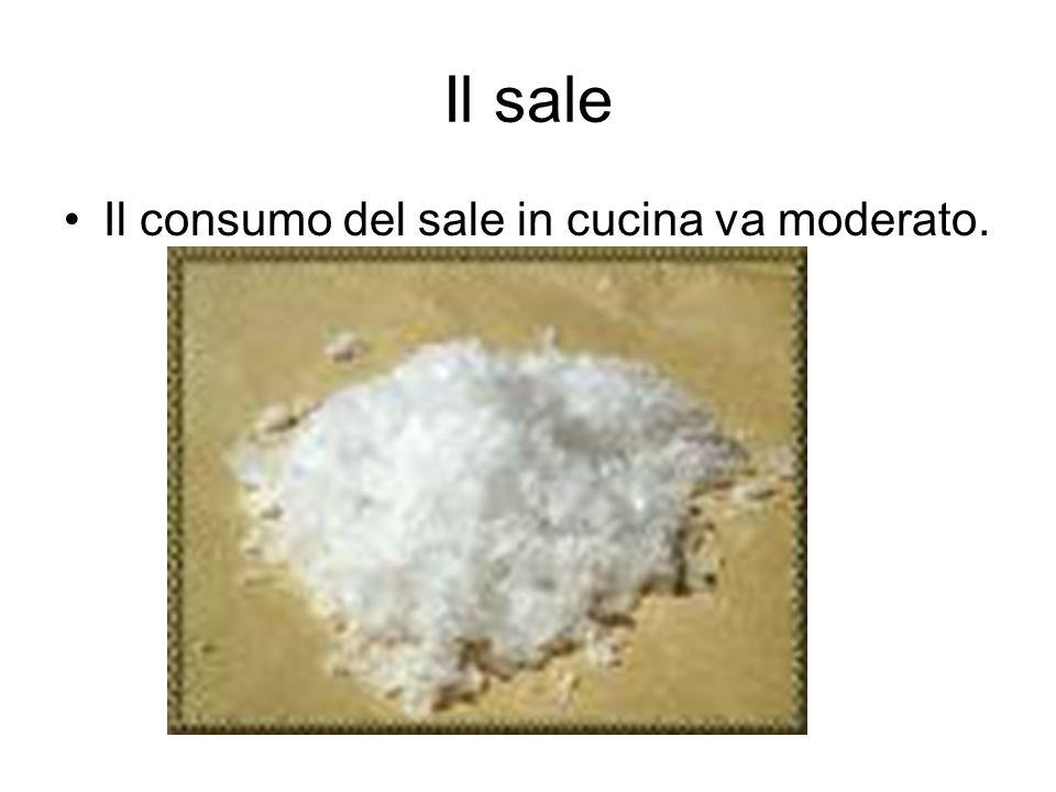 Il sale Il consumo del sale in cucina va moderato.