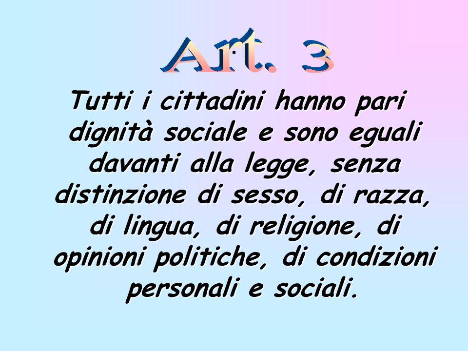 . Tutti i cittadini hanno pari dignità sociale e sono eguali davanti alla legge, senza distinzione di sesso, di razza, di lingua, di religione, di opi