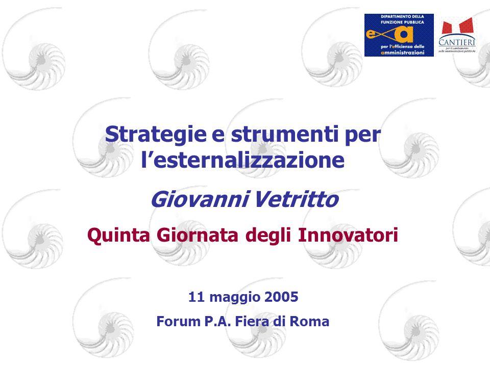 Strategie e strumenti per lesternalizzazione Giovanni Vetritto Quinta Giornata degli Innovatori 11 maggio 2005 Forum P.A.