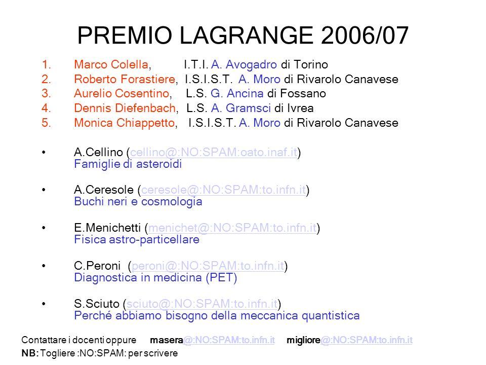PREMIO LAGRANGE 2006/07 1.Marco Colella, I.T.I. A. Avogadro di Torino 2.Roberto Forastiere, I.S.I.S.T. A. Moro di Rivarolo Canavese 3.Aurelio Cosentin