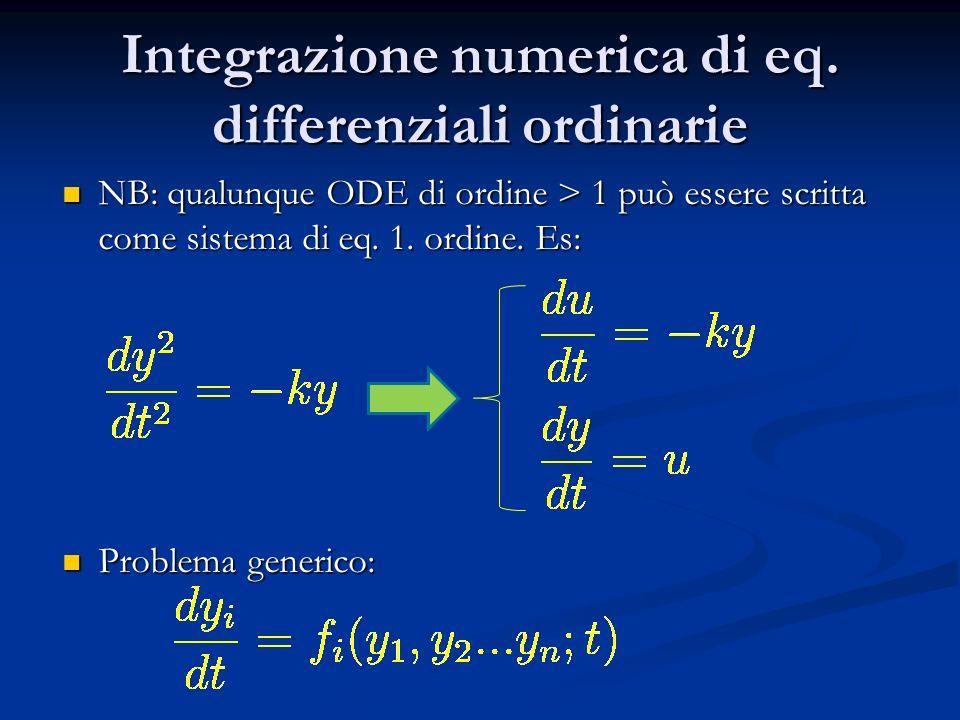 Integrazione numerica di eq. differenziali ordinarie NB: qualunque ODE di ordine > 1 può essere scritta come sistema di eq. 1. ordine. Es: NB: qualunq