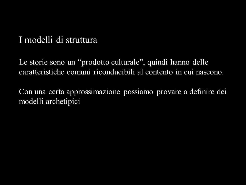I modelli di struttura Le storie sono un prodotto culturale, quindi hanno delle caratteristiche comuni riconducibili al contento in cui nascono.