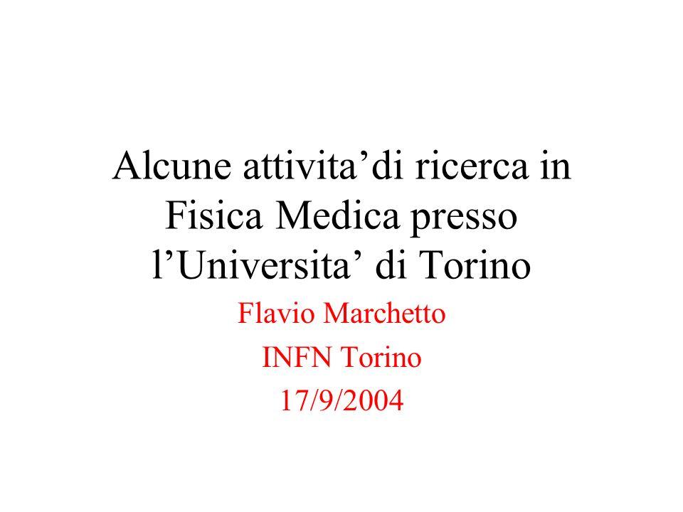 Alcune attivitadi ricerca in Fisica Medica presso lUniversita di Torino Flavio Marchetto INFN Torino 17/9/2004