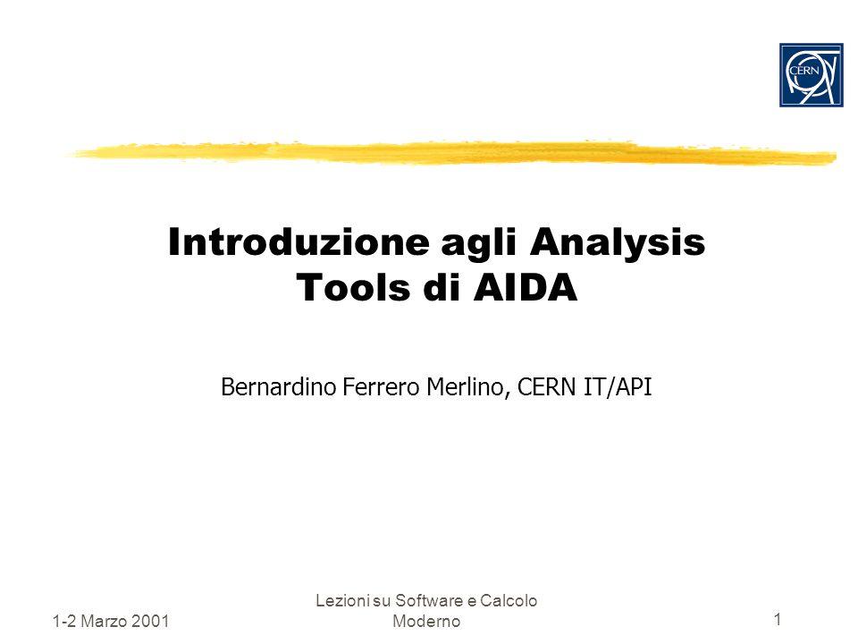 1-2 Marzo 2001 Lezioni su Software e Calcolo Moderno 1 Introduzione agli Analysis Tools di AIDA Bernardino Ferrero Merlino, CERN IT/API