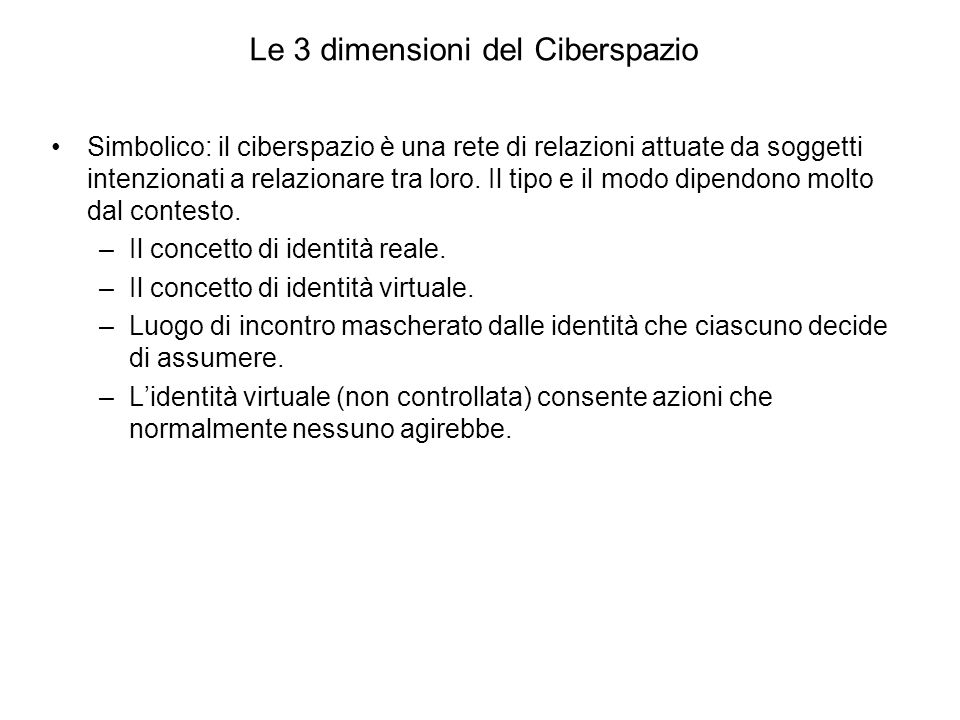 Le 3 dimensioni del Ciberspazio Simbolico: il ciberspazio è una rete di relazioni attuate da soggetti intenzionati a relazionare tra loro.