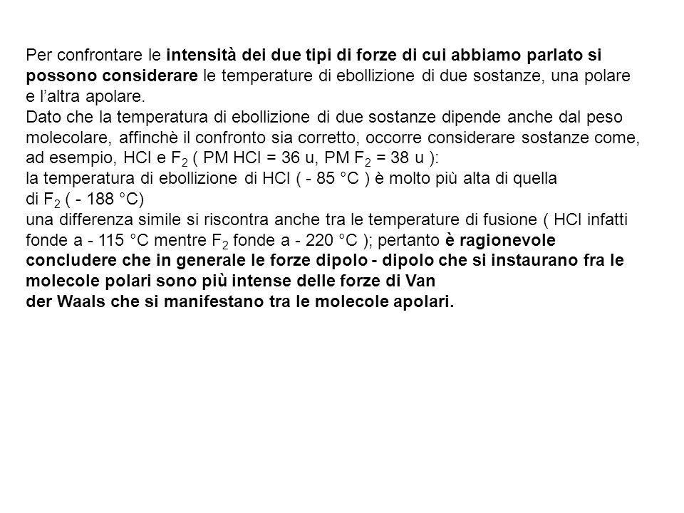 Per confrontare le intensità dei due tipi di forze di cui abbiamo parlato si possono considerare le temperature di ebollizione di due sostanze, una po