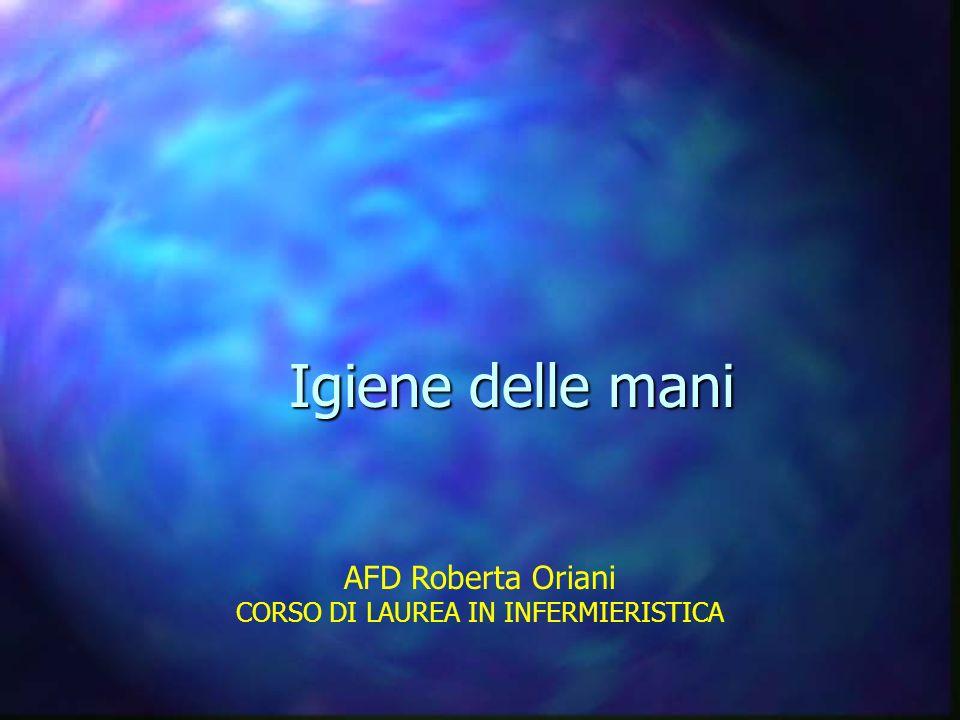 Igiene delle mani AFD Roberta Oriani CORSO DI LAUREA IN INFERMIERISTICA