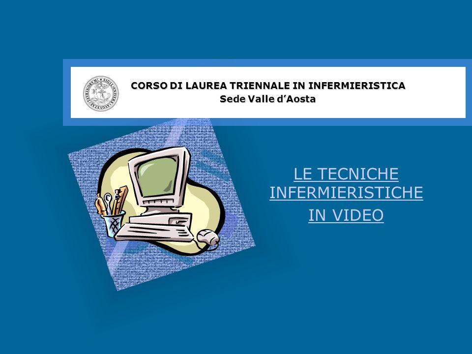 LE TECNICHE INFERMIERISTICHE IN VIDEO CORSO DI LAUREA TRIENNALE IN INFERMIERISTICA Sede Valle dAosta