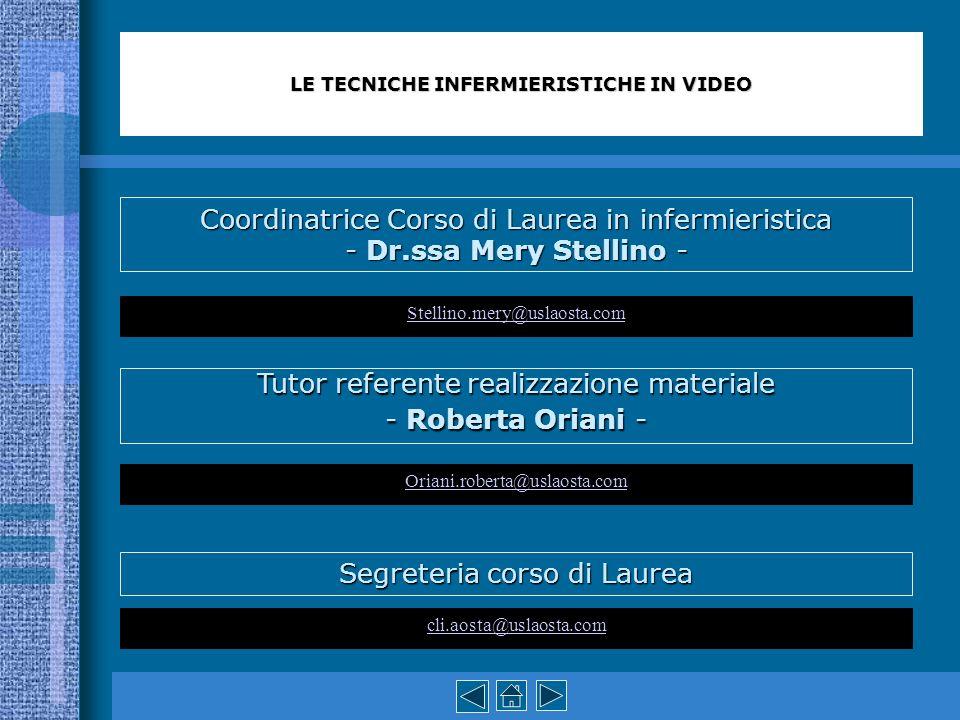 LE TECNICHE INFERMIERISTICHE IN VIDEO Coordinatrice Corso di Laurea in infermieristica - Dr.ssa Mery Stellino - Stellino.mery@uslaosta.com Tutor refer