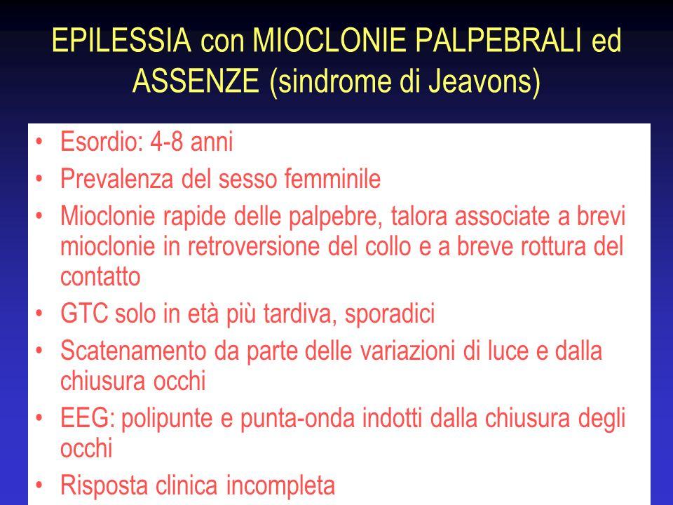 EPILESSIA con MIOCLONIE PALPEBRALI ed ASSENZE (sindrome di Jeavons) Esordio: 4-8 anni Prevalenza del sesso femminile Mioclonie rapide delle palpebre,
