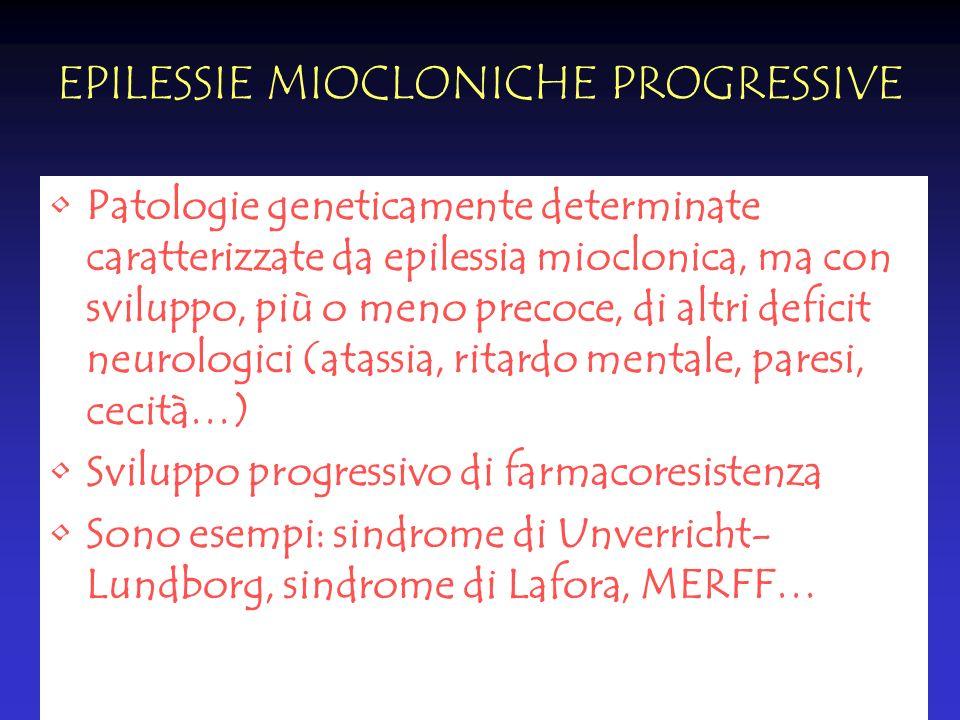 EPILESSIE MIOCLONICHE PROGRESSIVE Patologie geneticamente determinate caratterizzate da epilessia mioclonica, ma con sviluppo, più o meno precoce, di