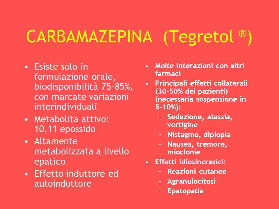 CARBAMAZEPINA (Tegretol ® ) Esiste solo in formulazione orale, biodisponibilità 75-85%, con marcate variazioni interindividuali Metabolita attivo: 10,