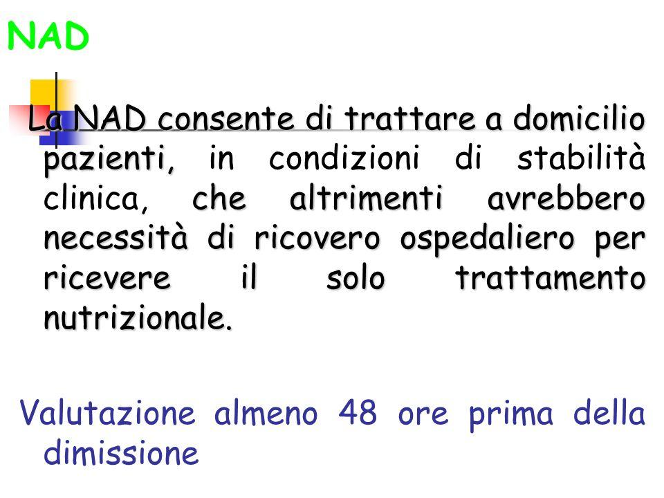 Indicazioni alla NAD Lindicazione alla NAD viene posta su base clinica, etica, di adeguatezza ambientale e del paziente/caregiver alla gestione domiciliare del trattamento.