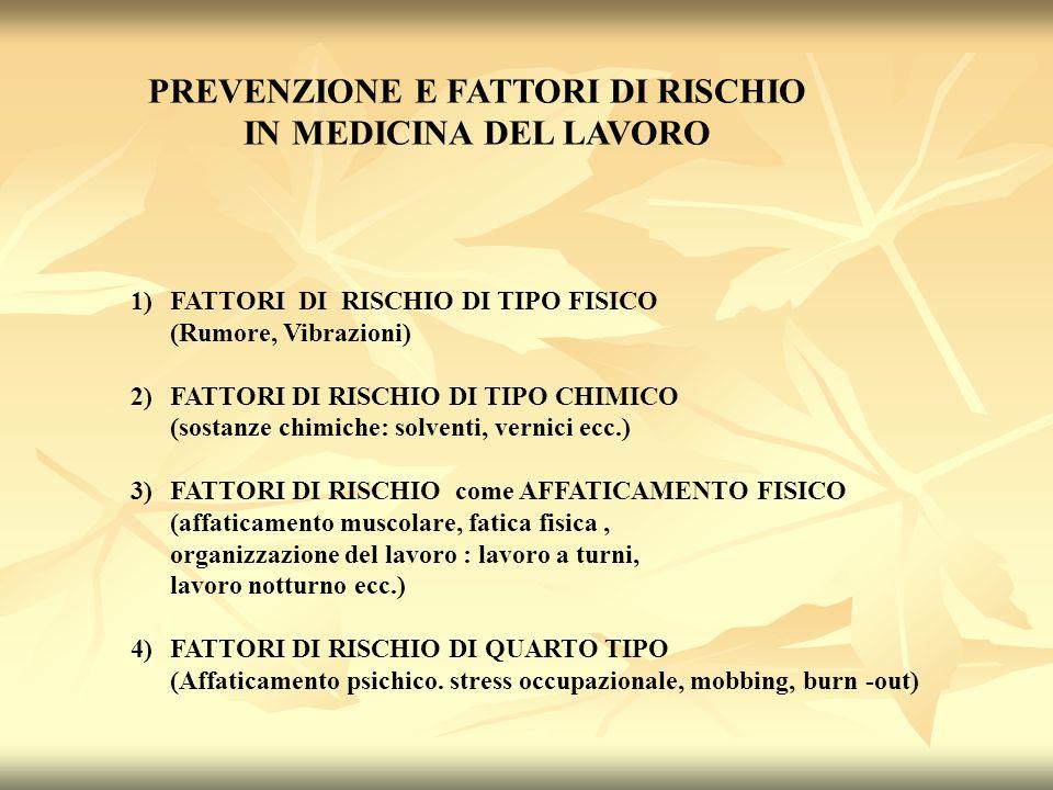 PREVENZIONE E FATTORI DI RISCHIO IN MEDICINA DEL LAVORO 1)FATTORI DI RISCHIO DI TIPO FISICO (Rumore, Vibrazioni) 2)FATTORI DI RISCHIO DI TIPO CHIMICO