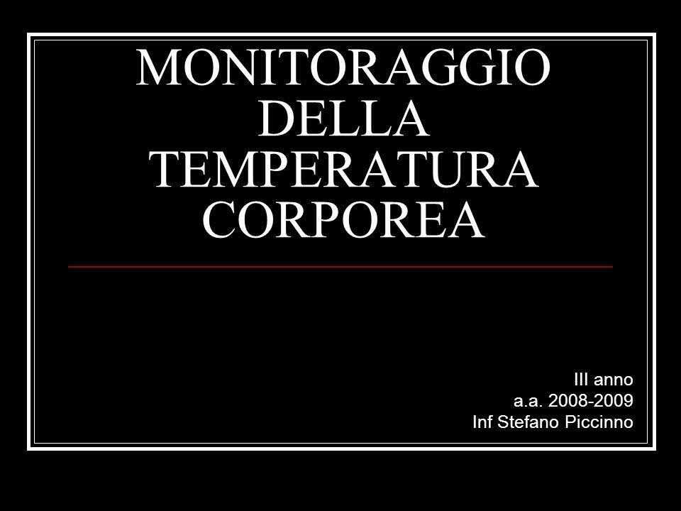 Monitoraggio della TC La misurazione della TC è uno degli atti infermieristici più comuni in ambiente ospedaliero Non vi è unanime giudizio su quale debba essere la normale TC Valore accettato = 36,8-37°C con variazioni durante larco della giornata (minimo mattutino e picco pomeridiano).