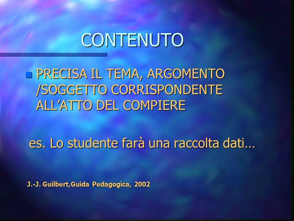 LOBIETTIVO n ATTO n CONTENUTO n CONDIZIONE n CRITERIO/I J.-J. Guilbert,Guida Pedagogica, 2002 J.-J. Guilbert,Guida Pedagogica, 2002