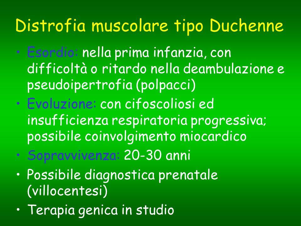 Distrofia muscolare tipo Duchenne Esordio: nella prima infanzia, con difficoltà o ritardo nella deambulazione e pseudoipertrofia (polpacci) Evoluzione