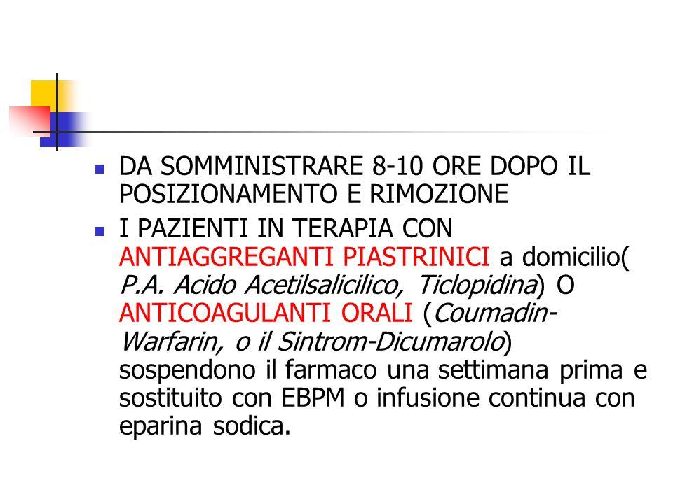 DA SOMMINISTRARE 8-10 ORE DOPO IL POSIZIONAMENTO E RIMOZIONE I PAZIENTI IN TERAPIA CON ANTIAGGREGANTI PIASTRINICI a domicilio( P.A.