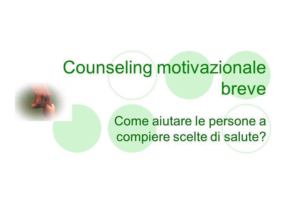 Counseling motivazionale breve Come aiutare le persone a compiere scelte di salute?
