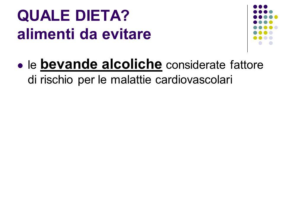 QUALE DIETA? alimenti da evitare le bevande alcoliche considerate fattore di rischio per le malattie cardiovascolari