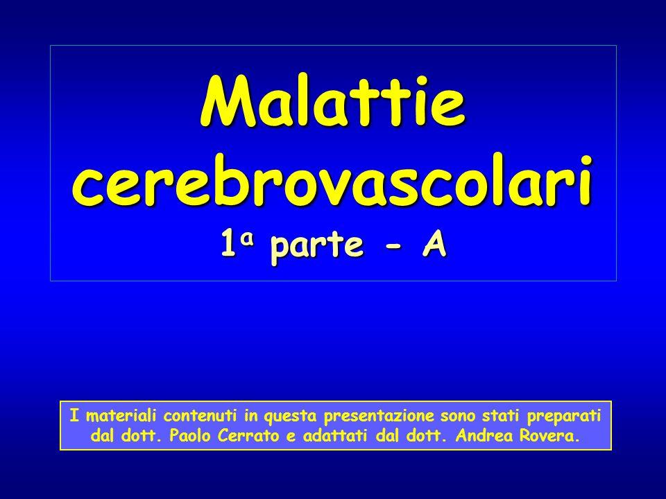 Malattie cerebrovascolari 1 a parte - A I materiali contenuti in questa presentazione sono stati preparati dal dott. Paolo Cerrato e adattati dal dott