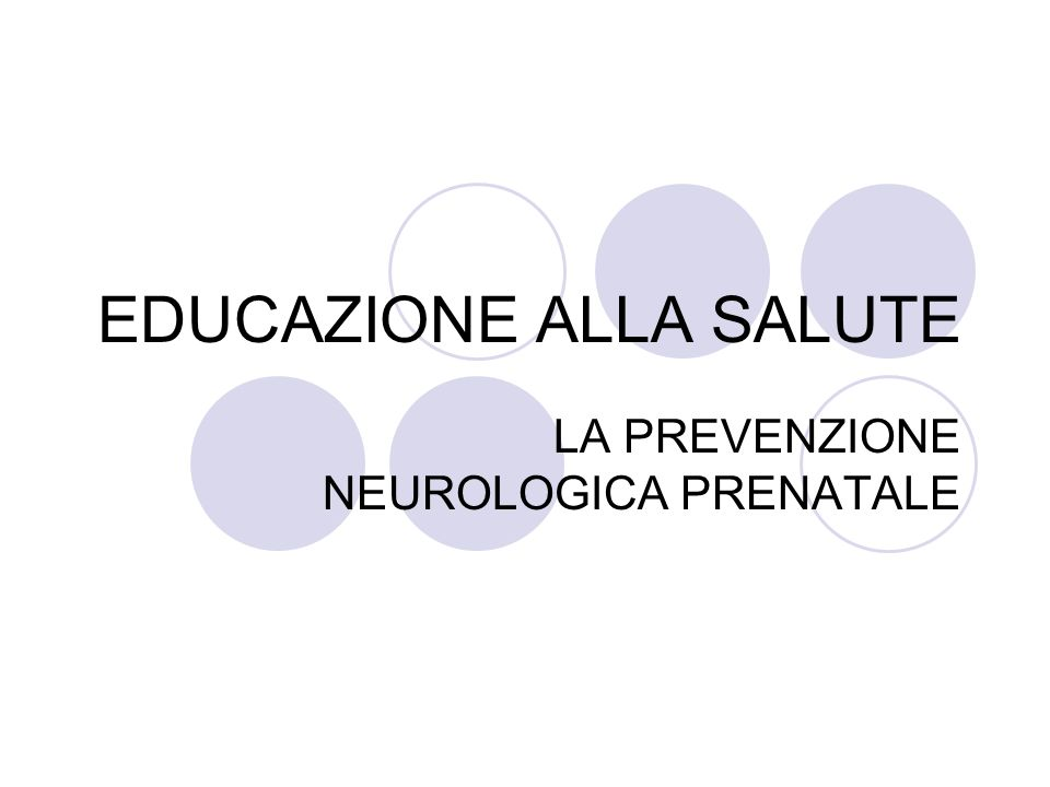 EDUCAZIONE ALLA SALUTE LA PREVENZIONE NEUROLOGICA PRENATALE
