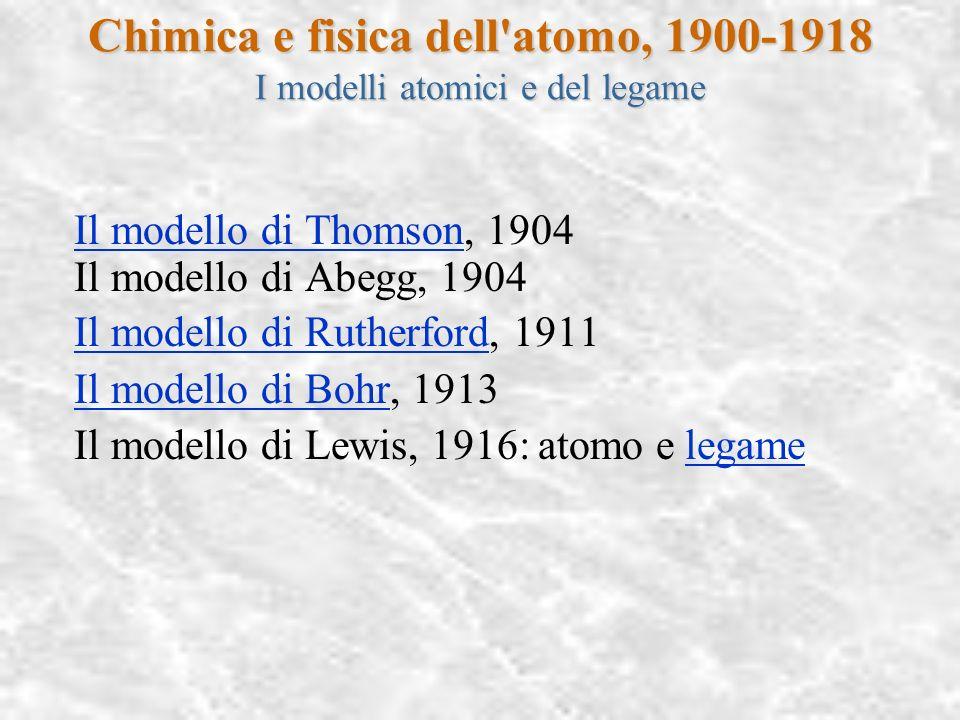 Chimica e fisica dell'atomo 1900-1918 Modelli atomici Trasmutazione degli elementi Isotopia Ovviamente cè anche altro altro