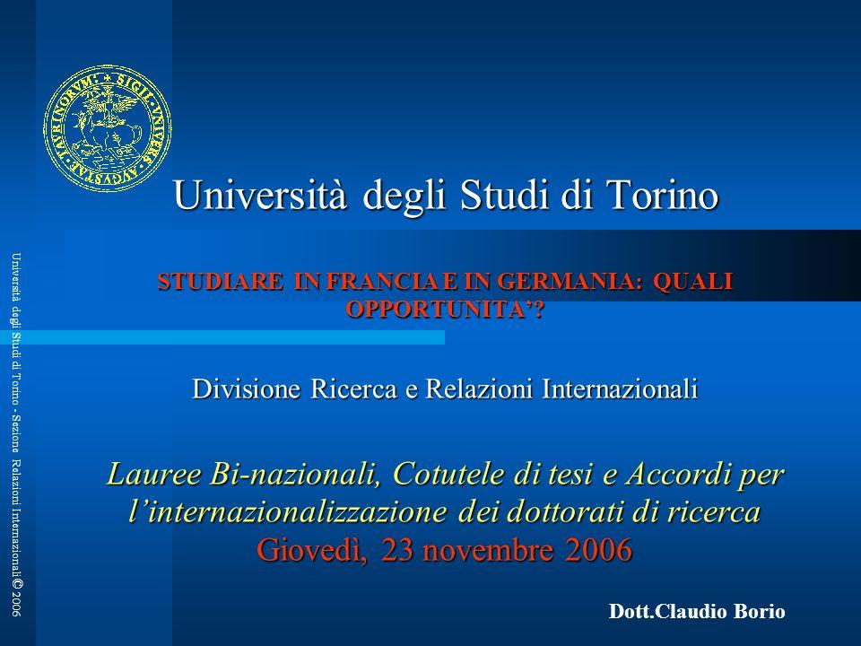 Università degli Studi di Torino - Sezione Relazioni Internazionali © 2006 Università degli Studi di Torino STUDIARE IN FRANCIA E IN GERMANIA: QUALI OPPORTUNITA.