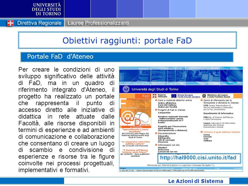 Obiettivi raggiunti: portale FaD Le Azioni di Sistema Per creare le condizioni di uno sviluppo significativo delle attivit à di FaD, ma in un quadro d