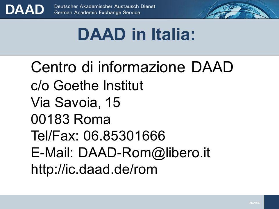 01/2006 Centro di informazione DAAD c/o Goethe Institut Via Savoia, 15 00183 Roma Tel/Fax: 06.85301666 E-Mail: DAAD-Rom@libero.it http://ic.daad.de/rom DAAD in Italia: