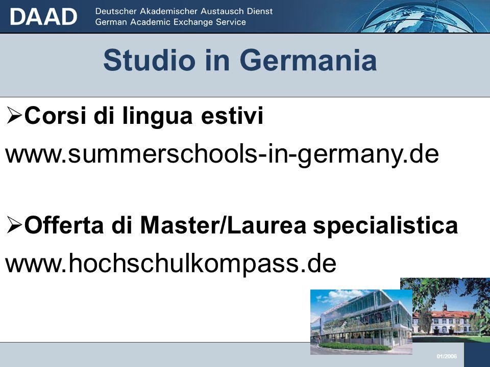 01/2006 Corsi di lingua estivi www.summerschools-in-germany.de Offerta di Master/Laurea specialistica www.hochschulkompass.de Studio in Germania