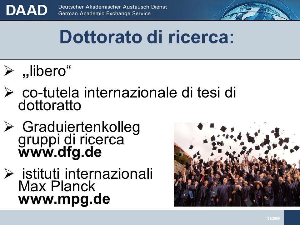 01/2006 libero co-tutela internazionale di tesi di dottoratto Graduiertenkolleg - gruppi di ricerca www.dfg.de istituti internazionali Max Planck www.mpg.de Dottorato di ricerca: