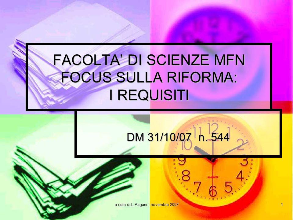 a cura di L.Pagani - novembre 2007 1 FACOLTA DI SCIENZE MFN FOCUS SULLA RIFORMA: I REQUISITI DM 31/10/07 n.