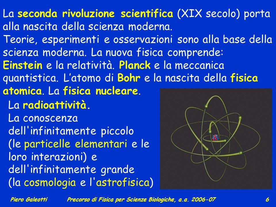 Piero GaleottiPrecorso di Fisica per Scienze Biologiche, a.a.2006-07 26 atat acac a La variazione di velocità può avvenire: solo in modulo (moto rettilineo non uniforme, a c = 0), solo in direzione e verso (moto circolare, a t = 0), oppure lungo entrambe le componenti.