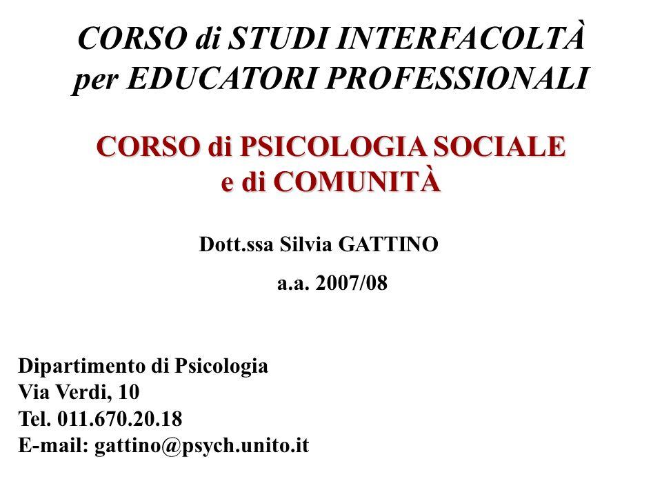 a.a. 2007/08 CORSO di STUDI INTERFACOLTÀ per EDUCATORI PROFESSIONALI CORSO di PSICOLOGIA SOCIALE e di COMUNITÀ Dott.ssa Silvia GATTINO Dipartimento di