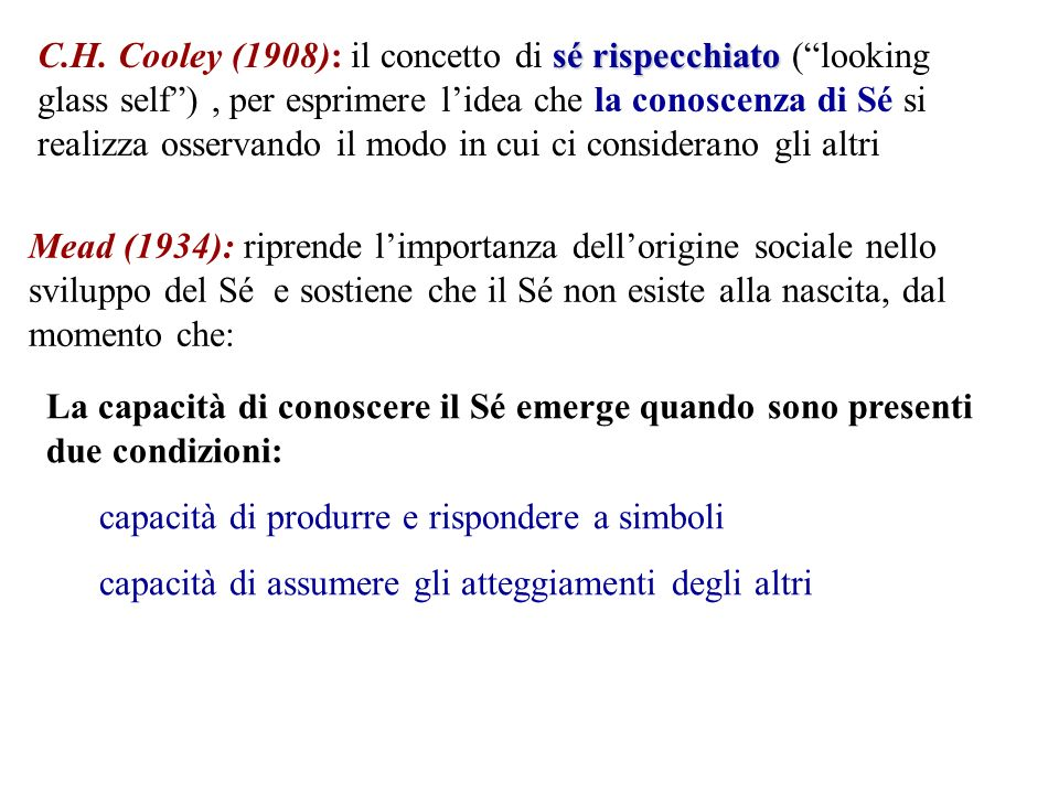 sé rispecchiato C.H. Cooley (1908): il concetto di sé rispecchiato (looking glass self), per esprimere lidea che la conoscenza di Sé si realizza osser
