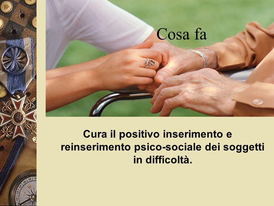 Cosa fa Cura il positivo inserimento e reinserimento psico-sociale dei soggetti in difficoltà.