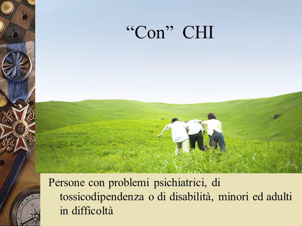 Con CHI Persone con problemi psichiatrici, di tossicodipendenza o di disabilità, minori ed adulti in difficoltà