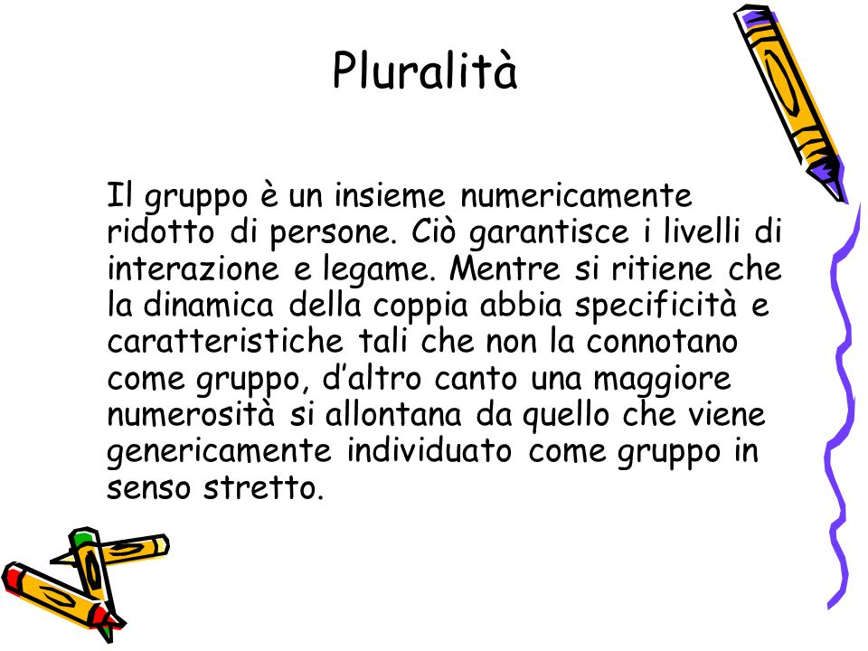Pluralità Il gruppo è un insieme numericamente ridotto di persone.