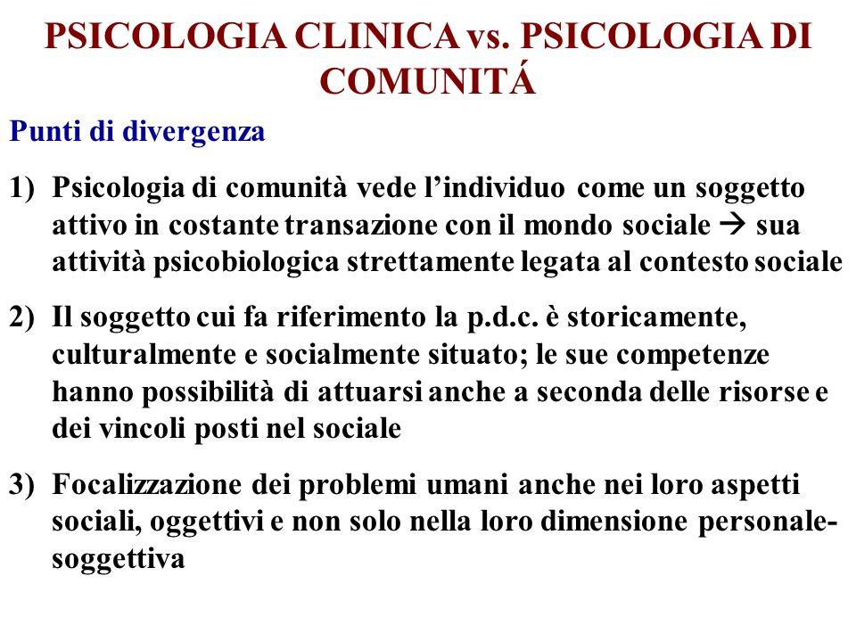 Punti di divergenza 1)Psicologia di comunità vede lindividuo come un soggetto attivo in costante transazione con il mondo sociale sua attività psicobi