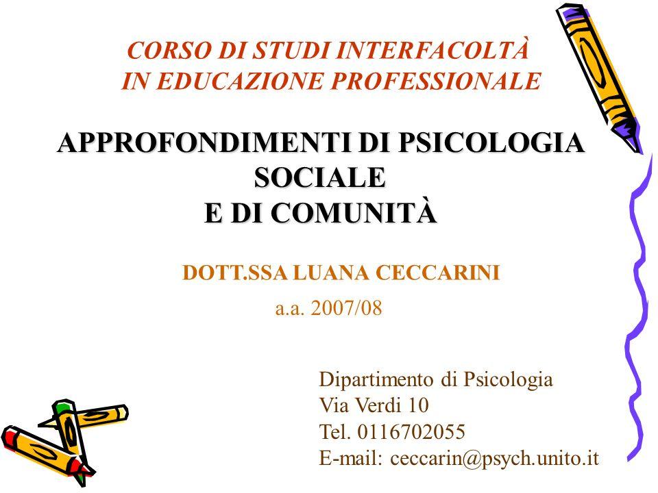 a.a. 2007/08 CORSO DI STUDI INTERFACOLTÀ IN EDUCAZIONE PROFESSIONALE APPROFONDIMENTI DI PSICOLOGIA SOCIALE E DI COMUNITÀ DOTT.SSA LUANA CECCARINI Dipa