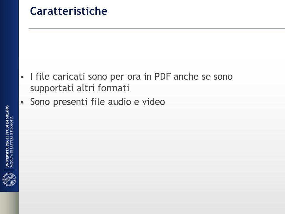 Caratteristiche I file caricati sono per ora in PDF anche se sono supportati altri formati Sono presenti file audio e video