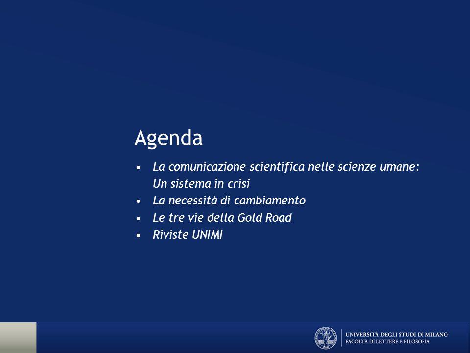 Agenda La comunicazione scientifica nelle scienze umane: Un sistema in crisi La necessità di cambiamento Le tre vie della Gold Road Riviste UNIMI