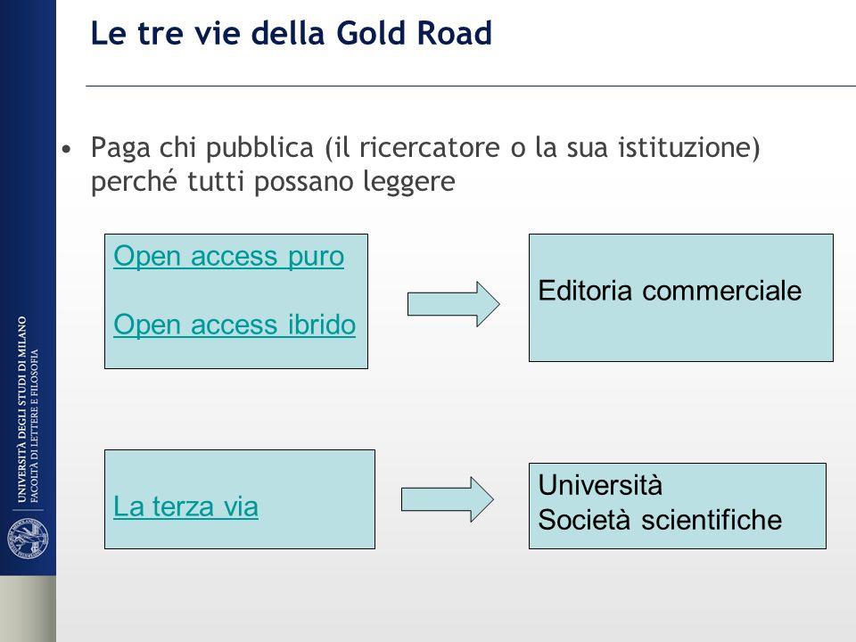 Le tre vie della Gold Road Paga chi pubblica (il ricercatore o la sua istituzione) perché tutti possano leggere Open access puro Open access ibrido Editoria commerciale La terza via Università Società scientifiche