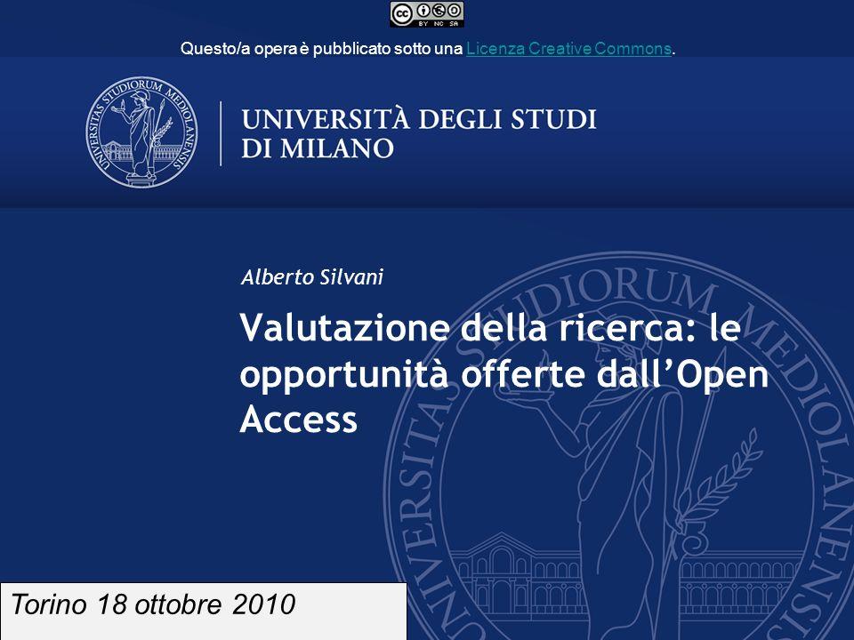 Valutazione della ricerca: le opportunità offerte dallOpen Access Alberto Silvani Torino 18 ottobre 2010 Questo/a opera è pubblicato sotto una Licenza Creative Commons.Licenza Creative Commons