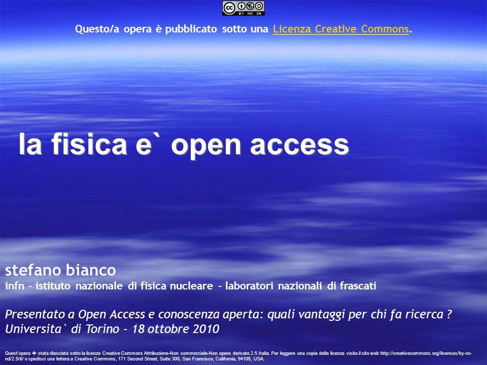 la fisica e` open access stefano bianco infn - istituto nazionale di fisica nucleare - laboratori nazionali di frascati Presentato a Open Access e con